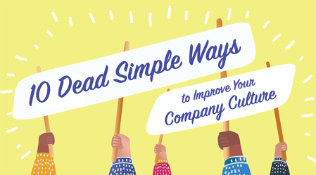 10 Dead Simple Ways to Improve Your Company Culture